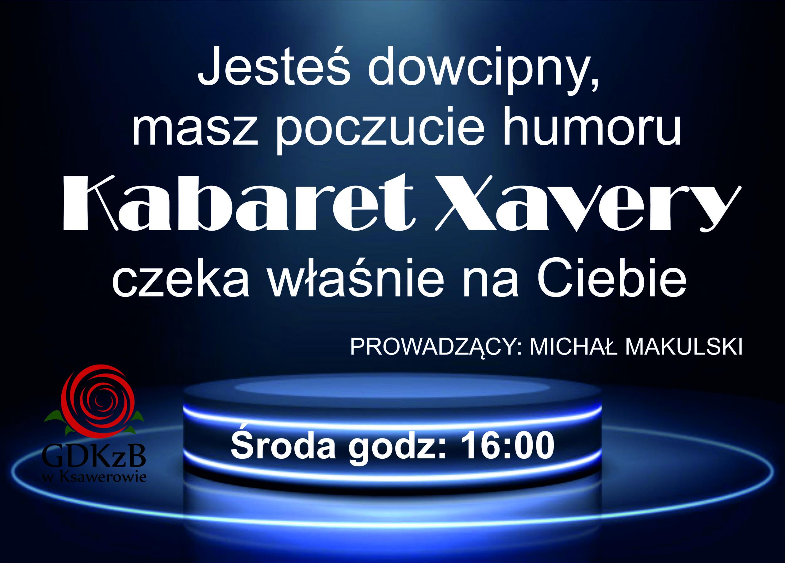 informacja o zapisach do kabaretu Xavery,jeśli jesteś dowcipny, masz poczucie humoru kabaret xavery jest dla ciebie, prowadzący Michał Makulski