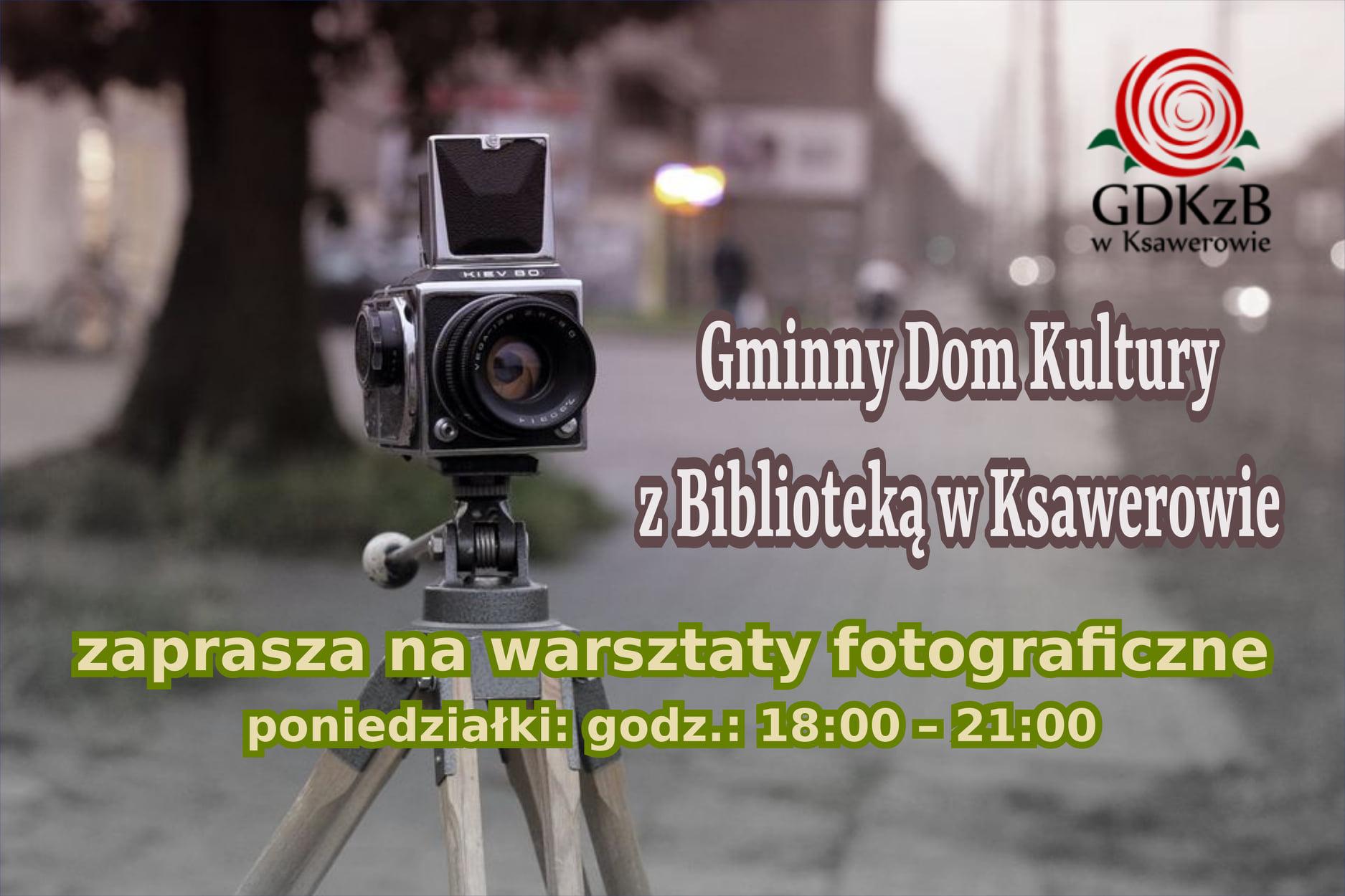 plakat warsztaty fotograficzne organizowane w GDKzB w Ksawerowe, prowadzący Krzysztof Dumka