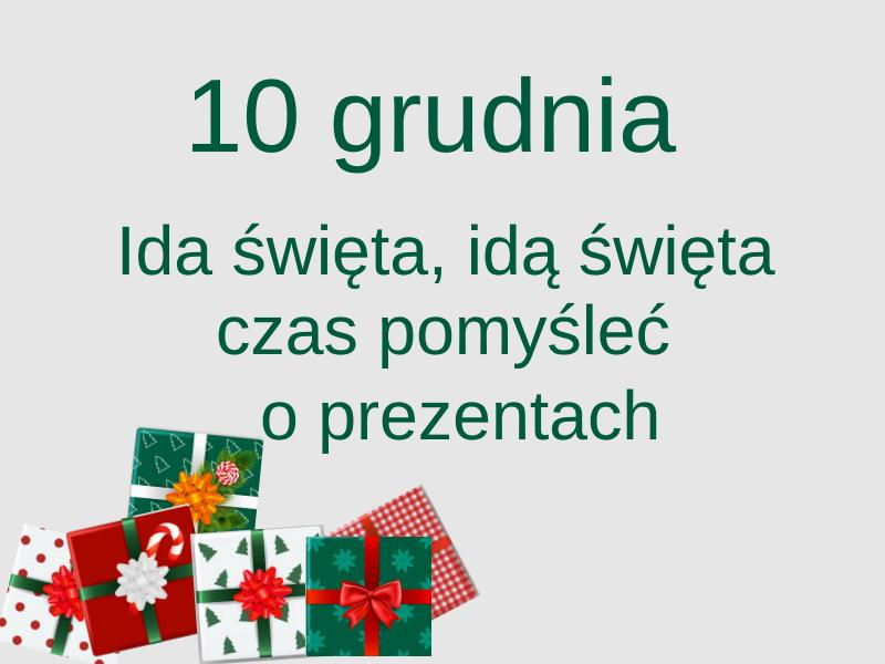 kartka z kalendarza,10 grudnia, idą święta, idą święta czas pomyśleć o prezentach