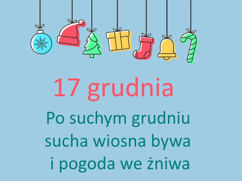 kartka z kalendarza, 17 grudnia, po suchym grudniu sucha wiosna bywa i pogoda we żniwa