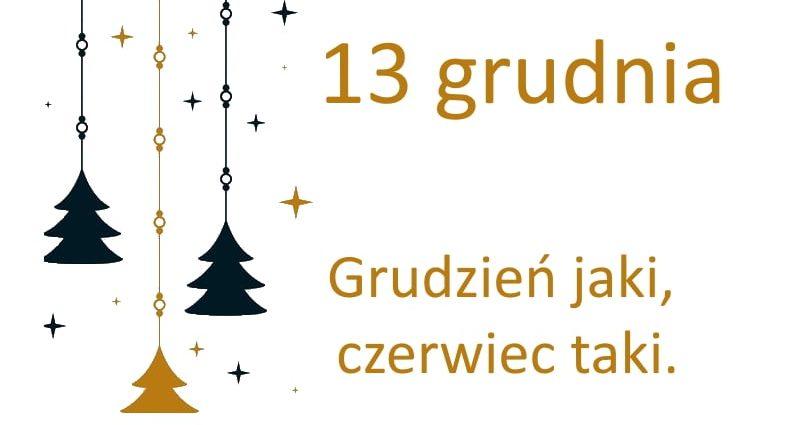 kartka z kalendarza, 13 grudnia, grudzeń jaki, czerwiec taki