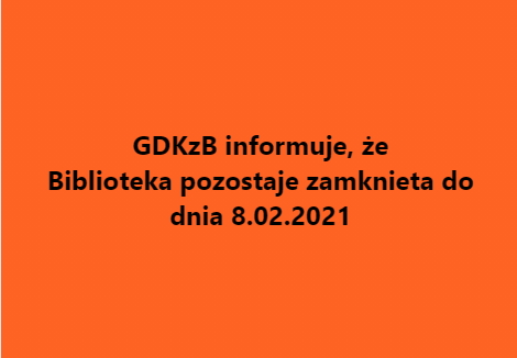 GDKzB informuje,że biblioteka pozostaje zamknięta do dnia 8.02.2021