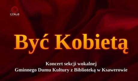 Plakat - BYć Kobietą, Koncert sekcji woklanej GDKzB
