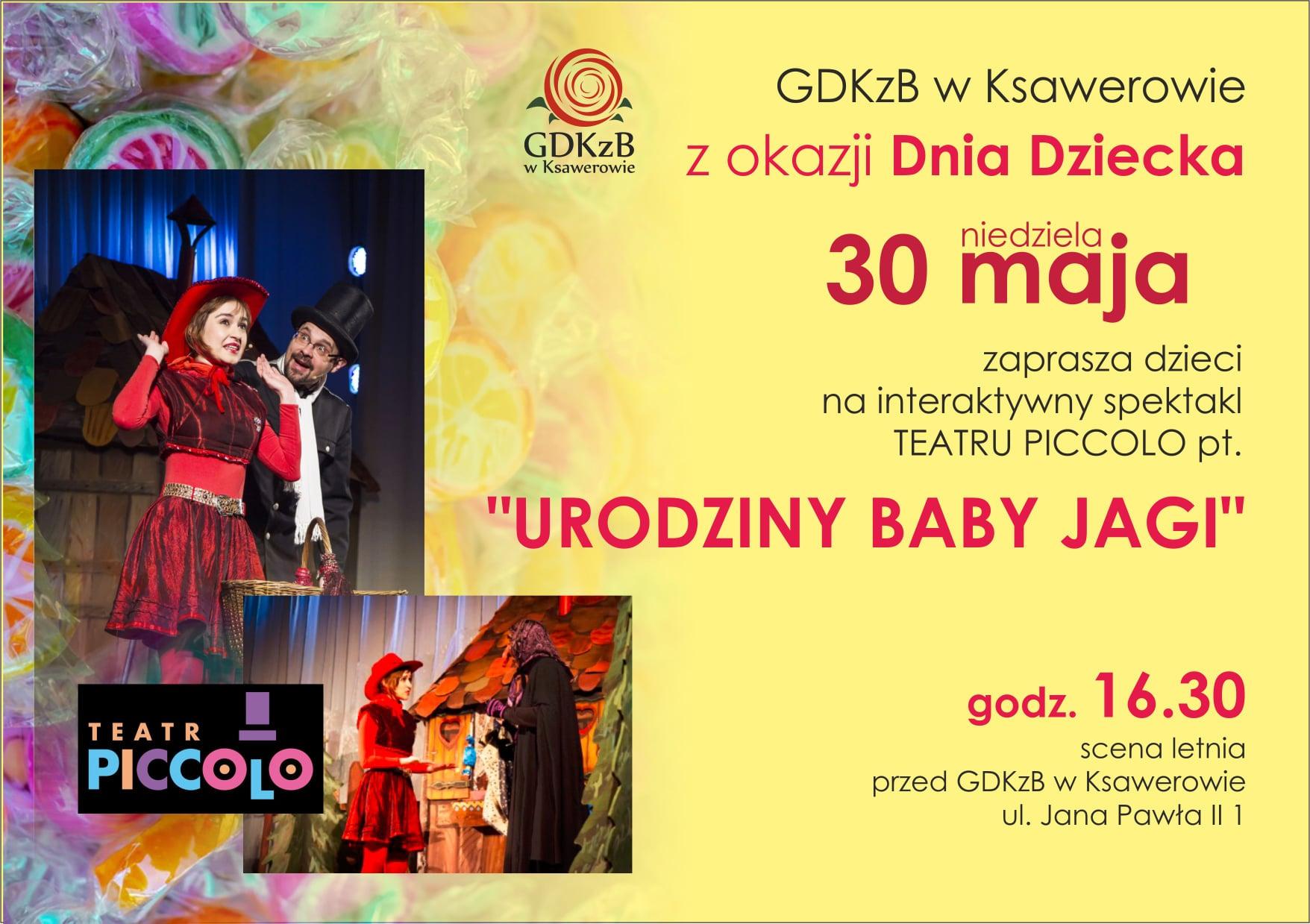 GDKzB w Ksawerowie z okazji dnia dziecka 30 maja zaprasza dzieci na interaktywny spektakl Teatru Picolo pod tytułem Urodziny Baby Jagi. godzina 16:30. scena letnia przed gdkzb w ksawerowie u. jana pawła II nr 1