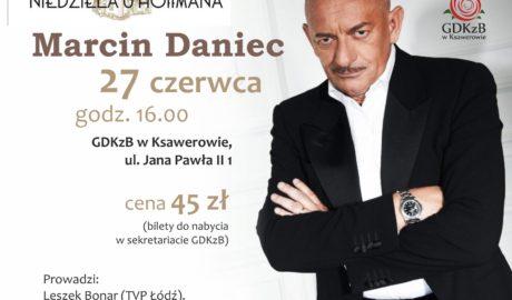 niedziela u hoffmana. Marcin Daniec 27 czerwca godzina 16. GDKzB w Ksawerowe, cena biletu 45 zł do nabycia w sekretarac