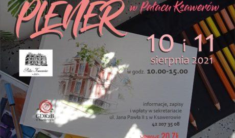 Plener w pałacy ksawerów, w dniach 10 i 11 sierpna. koszt uczestnctwa 20 zł. zapisy w sekretariacie. zajęcia w godzinach 10:00 - 15:00