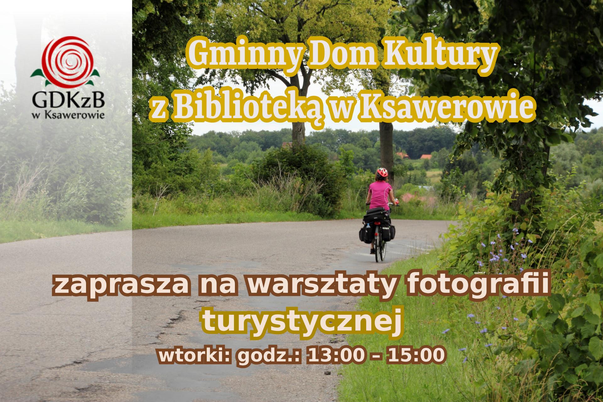 Gminny Dom Kultury z Biblioteką w Ksawerowie zaprasza na warsztaty fotografii turystycznej wtorki 13:00 - 15:00