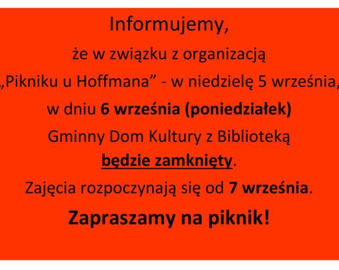 """Informujemy, że w związku z organizacją """"Pikniku u Hoffmana"""" w niedzielę 5 września, w dniu 6 września (poniedziałek) Gminny Dom KUltury z Biblioteką będzie zamknięty. Zajęcia rozpoczynamy od 7 września. Zapraszamy na piknik."""